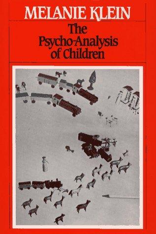 The Psychoanalysis of Children (The Writings of Melanie Klein, Vol. 2)