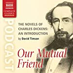 The Novels of Charles Dickens: An Introduction by David Timson to Our Mutual Friend | David Timson