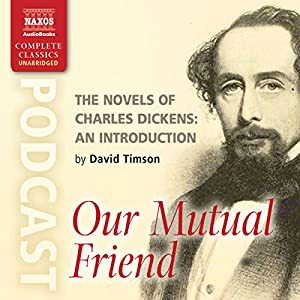 The Novels of Charles Dickens: An Introduction by David Timson to Our Mutual Friend Speech