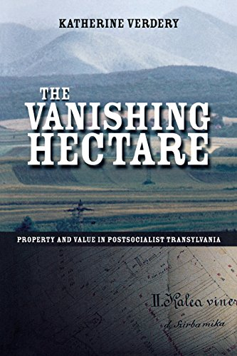The Vanishing Hectare: Property and Value in Postsocialist Transylvania (Culture and Society after Socialism)