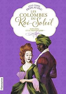 Les colombes du Roi-Soleil 10 : Adélaïde et le prince noir, Desplat-Duc, Anne-Marie