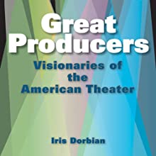 Great Producers: Visionaries of American Theater Audiobook by Iris Dorbian Narrated by Michella Moss