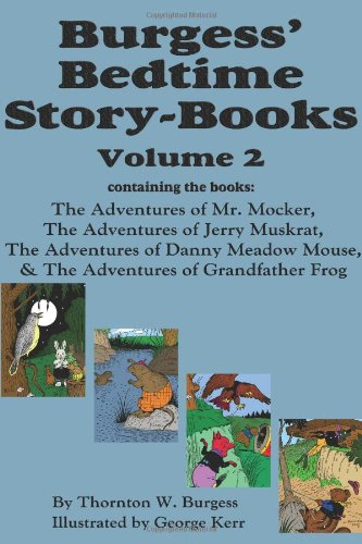 Burgess' Bedtime Story-Books, Vol. 2: The Adventures of Mr. Mocker, Jerry Muskrat, Danny Meadow Mouse, Grandfather Frog