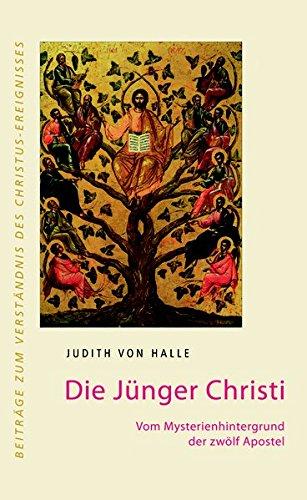 Die Jünger Christi: Vom Mysterienhintergrund der zwölf Apostel