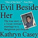 Evil Beside Her: The True Story of a Texas Woman's Marriage to a Dangerous Psychopath Hörbuch von Kathryn Casey Gesprochen von: Debbie Andreen