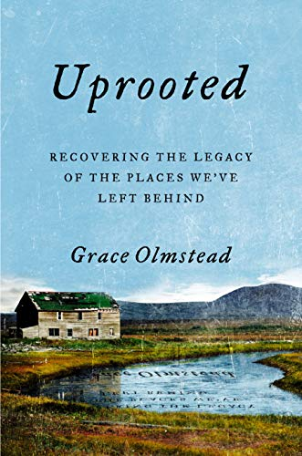Book Cover: Uprooted: Recovering the Legacy of the Places We've Left Behind