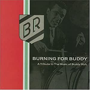 Burning For Buddy: A Tribute To The Music Of Buddy Rich, Volume 1