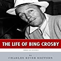 American Legends: The Life of Bing Crosby Audiobook by  Charles River Editors Narrated by Steve Marvel