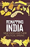Remapping India : New States and Their Political Origins, Tillin, Louise, 0231703821