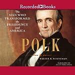 Polk: The Man Who Transformed the Presidency and America | Walter R. Borneman
