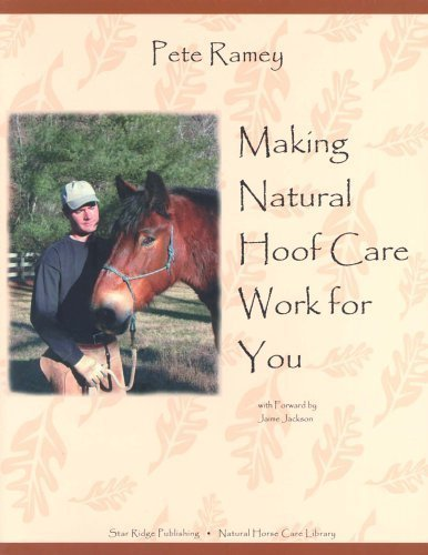 - Making Natural Hoof Care Work for You: A Hands-On Manual for Natural Hoof Care All Breeds of Horses and All Equestrian Disciplines for Horse Owners, F by Pete Ramey (Nov 1 2003)