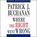 Where the Right Went Wrong: How Neoconservatives Hijacked the Bush Presidency | Patrick J. Buchanan