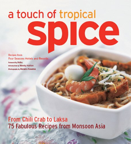 Touch of Tropical Spice: From Chilli Crab to Laksa 75 Fabulous Recipes from Monsoon Asia by Wendy Hutton