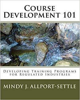 Book Course Development 101: Developing Training Programs for Regulated Industries by Mindy J. Allport-Settle (1999-05-01)