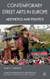 Contemporary Street Arts in Europe : Aesthetics and Politics, Haedicke, Susan C., 0230220266