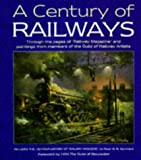 "A Century of Railways: Through the Pages of ""Railway Magazine"" and Paintings from Members of the Guild of Railway Artists"