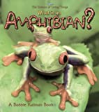 What Is an Amphibian?, Bobbie Kalman and Jacqueline Langille, 0865059527