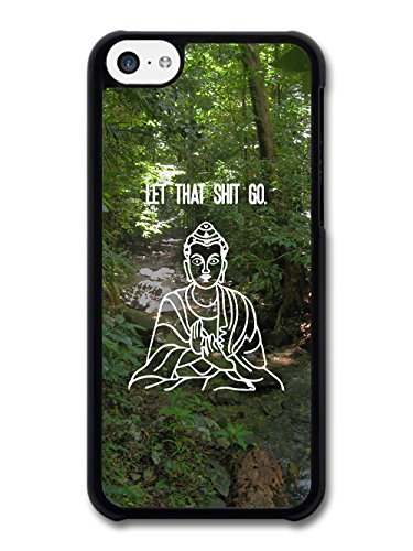 Funny Buddhist Inspirational Let That Shit Go Design case for iPhone 5C