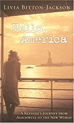 Hello, America: A Refugee's Journey from Auschwitz to the New World