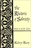 The Rhetoric of Sobriety: Wine in Early Islam