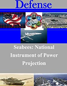 Seabees: National Instrument of Power Projection by CreateSpace Independent Publishing Platform