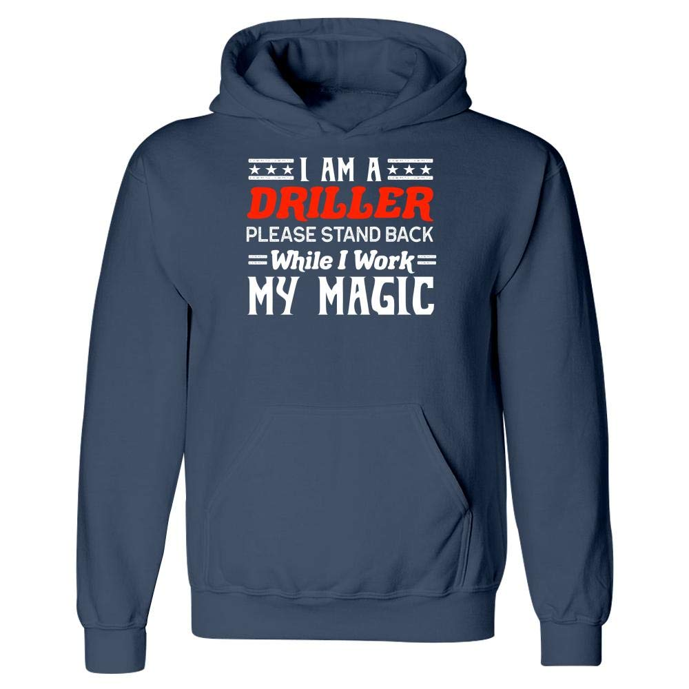 Hoodie I Am A Driller Stand Back Work My Magic