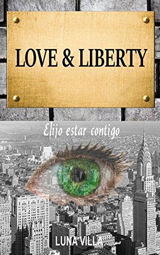 LOVE & LIBERTY: Elijo estar contigo (Spanish Edition)