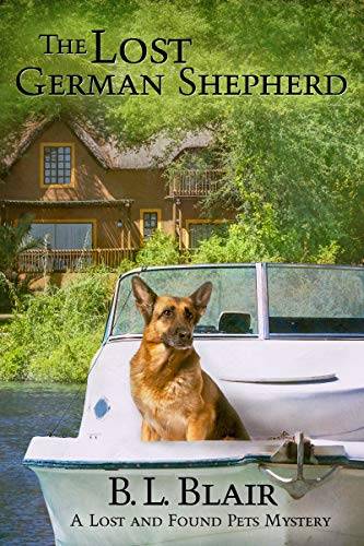 The Lost German Shepherd: A Lost and Found Pets Mystery by [Blair, B. L.]