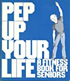 img - for Pep Up YourLife : A fitness book for seniors (SuDoc HE 20.102:L 62) book / textbook / text book