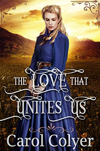 The Love that Unites Us: A Historical Western Romance Book by [Colyer, Carol]