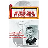 A Matinee Child: An ordinary life unfolding through an extraordinary time