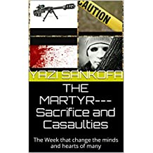 THE MARTYR---Sacrifice and Casaulties: The Week that change the minds and hearts of many