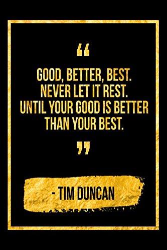 Good, Better, Best. Never Let It Rest. Until Your Good Is Better And Your Better Is Best: Black Tim Duncan Quote Designer Notebook -