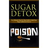 Diet: Sugar Detox: End Your Sugar Addiction (Healthy Eating Weight Loss Health) (Cleanse Diet Self Help)