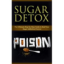 Diet: Sugar Detox: End Your Sugar Addiction (Healthy Eating Weight Loss Health) (Cleanse Diet Self Help Book 1)