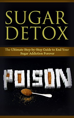 Diet: Sugar Detox: End Your Sugar Addiction (Healthy Eating Weight Loss Health) (Cleanse Diet Self Help Book 1)) by Kim Anthony
