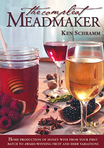 (The Compleat Meadmaker: Home Production of Honey Wine From Your First Batch to Award-winning Fruit and Herb Variations)