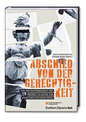 Abschied von der Gerechtigkeit: Für eine Neujustierung von Freiheit und Gleichheit im Zeichen der Krise. In Zusammenarbeit mit dem Institut der deutschen Wirtschaft