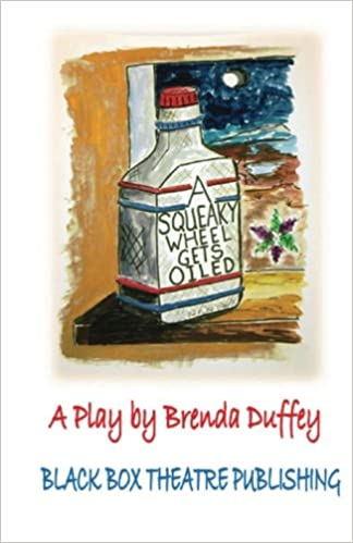 A Squeaky Wheel Gets Oiled Adapted For The Stage From Story By Brenda Duffey Paperback May 4 2013