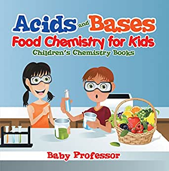 Acids And Bases Food Chemistry For Kids Children S Chemistry Books