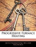 Progressive Furnace Heating, Alfred Grant King and William Neubecker, 1145804039