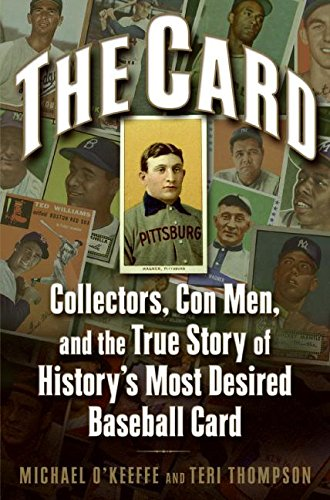 The Card: Collectors, Con Men, and the True Story of History's Most Desired Baseball Card ()