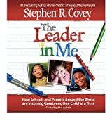 The Leader in Me: How Schools and Parents Around the World are Inspiring Greatness, One Child at a Time (CD-Audio) - Common