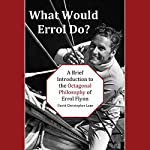 What Would Errol Do?: A Brief Introduction to the Octagonal Philosophy of Errol Flynn | David Christopher Lane
