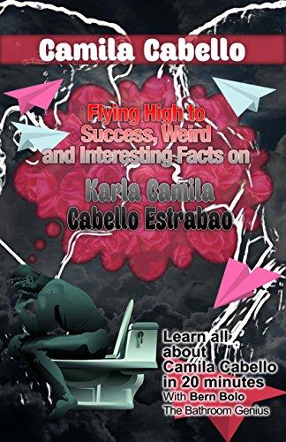 Camila Cabello: Flying High to Success, Weird and Interesting Facts on  Karla Camila Cabello Estrabao!