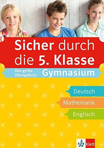Klett Sicher Durch Die 5. Klasse   Das Große Übungsbuch Für Die Fächer Deutsch Mathematik Englisch; Sicher Auf Dem Gymnasium