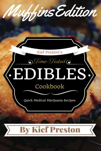 Kief-Prestons-Time-Tested-Edibles-Cookbook-Medical-Marijuana-Recipes-MUFFINS-Edition-The-kief-Prestons-time-Tested-Edibles-Cookbook-Series-Volume-4