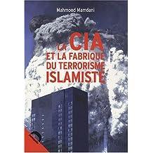 CIA ET LA FABRIQUE DU TERRORISME ISLAMISTE (LA)