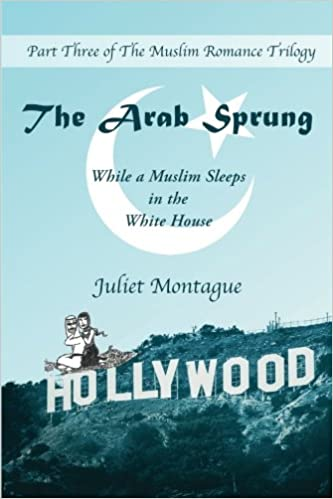 The Arab Sprung While A Muslim Sleeps In White House Romance Trilogy Volume 3 Juliet Montague 9780692695944 Amazon Books
