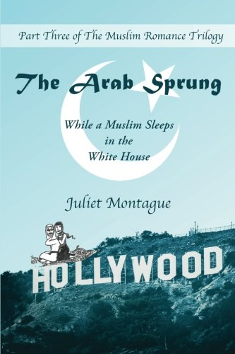 Download The Arab Sprung: While a Muslim Sleeps in the White House (The Muslim Romance Trilogy) (Volume 3) pdf epub